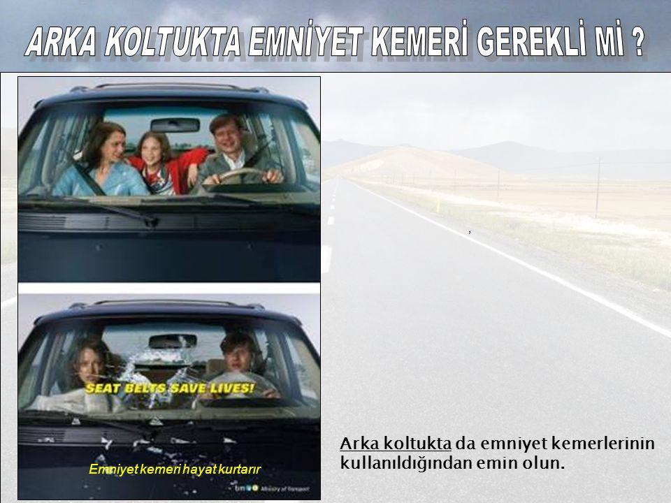 Arka koltukta da emniyet kemerlerinin kullanıldığından emin olun. Emniyet kemeri hayat kurtarır