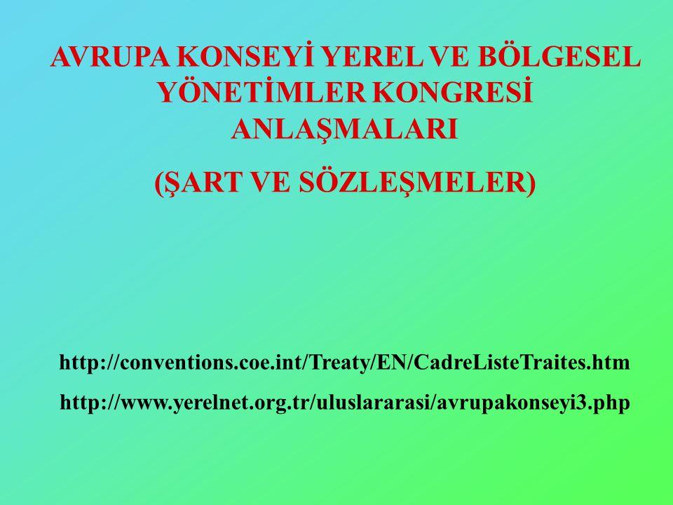 AVRUPA KONSEYİ YEREL VE BÖLGESEL YÖNETİMLER KONGRESİ ANLAŞMALARI (ŞART VE SÖZLEŞMELER) http://conventions.coe.int/Treaty/EN/CadreListeTraites.htm http://www.yerelnet.org.tr/uluslararasi/avrupakonseyi3.php