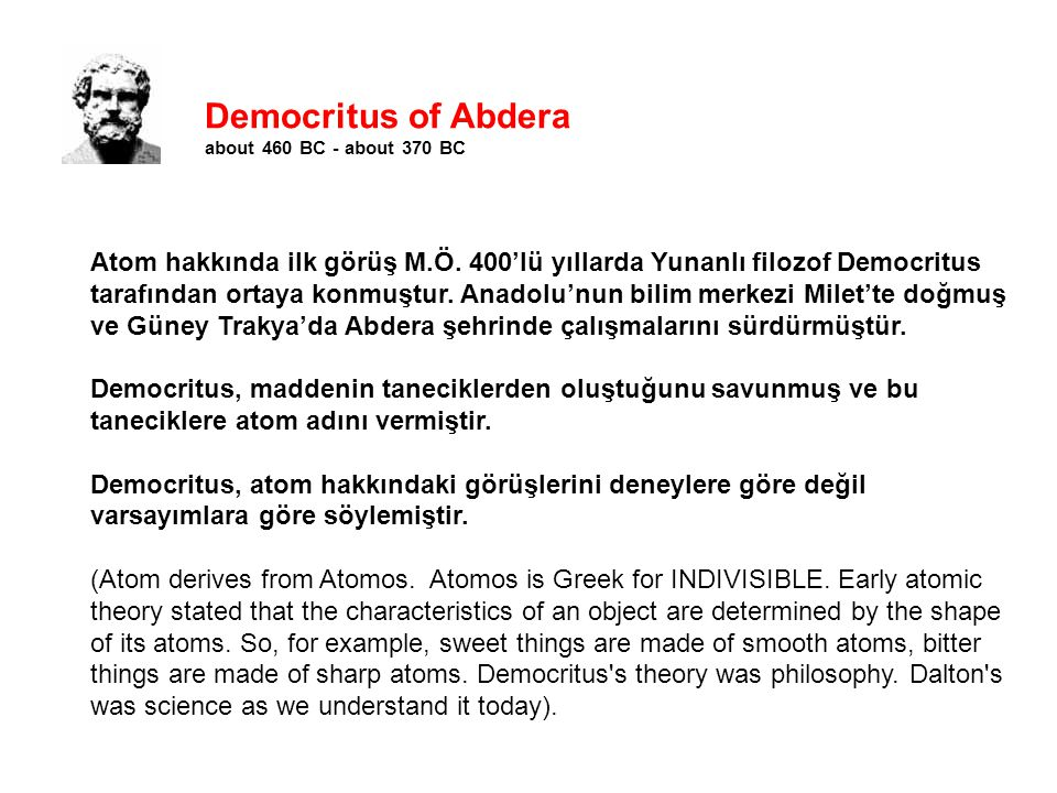 Democritus of Abdera about 460 BC - about 370 BC Atom hakkında ilk görüş M.Ö.