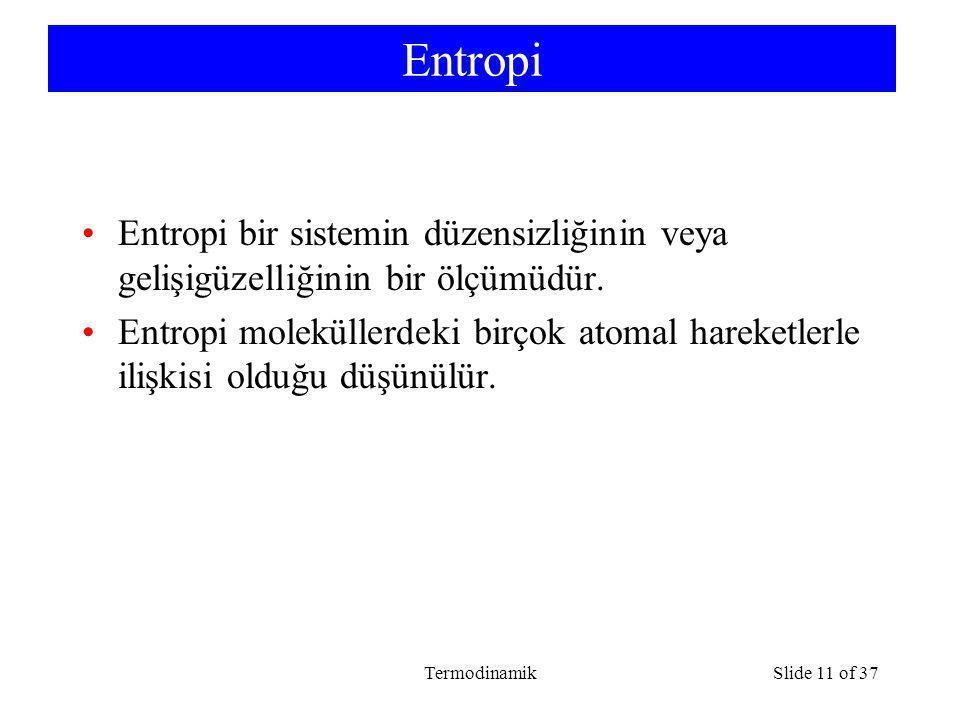 TermodinamikSlide 11 of 37 Entropi Entropi bir sistemin düzensizliğinin veya gelişigüzelliğinin bir ölçümüdür. Entropi moleküllerdeki birçok atomal ha