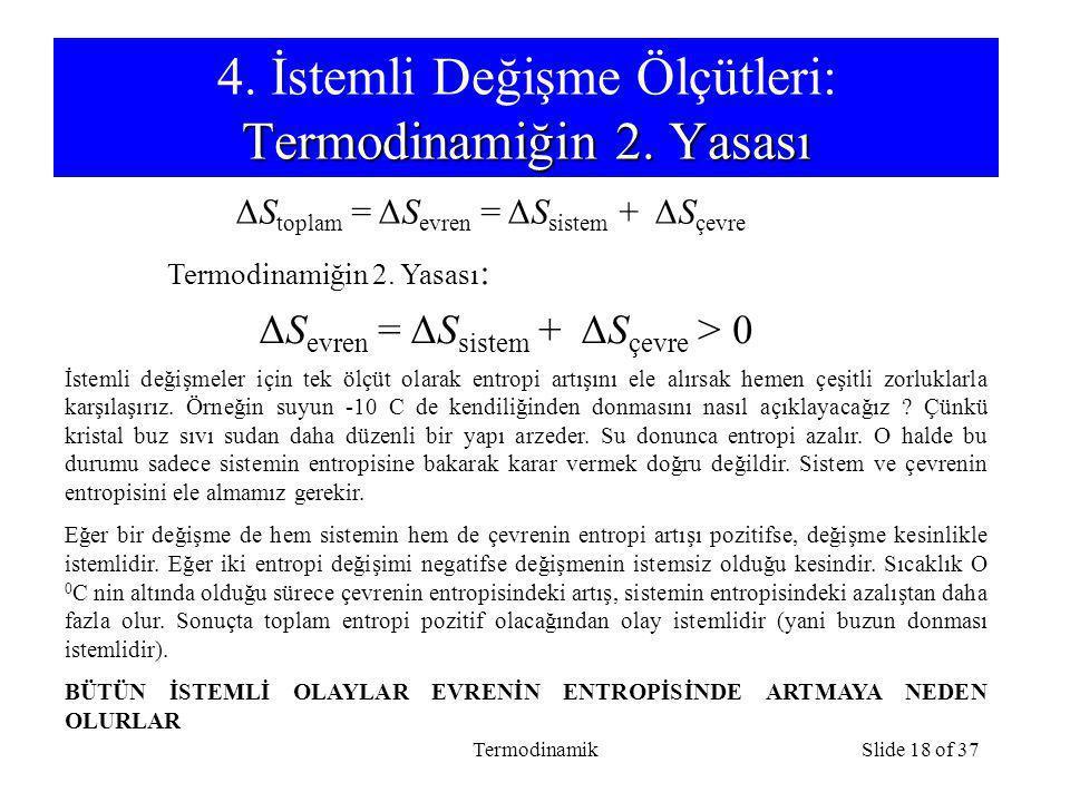 TermodinamikSlide 18 of 37 Termodinamiğin 2. Yasası 4. İstemli Değişme Ölçütleri: Termodinamiğin 2. Yasası ΔS toplam = ΔS evren = ΔS sistem + ΔS çevre