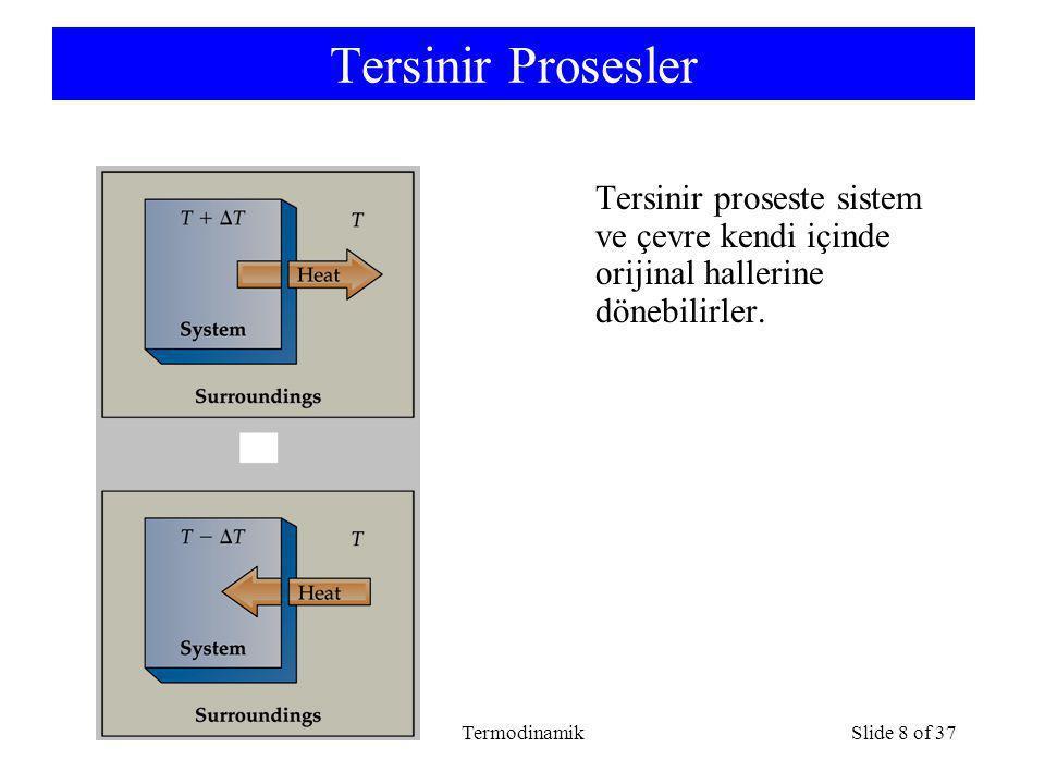 TermodinamikSlide 8 of 37 Tersinir Prosesler Tersinir proseste sistem ve çevre kendi içinde orijinal hallerine dönebilirler.