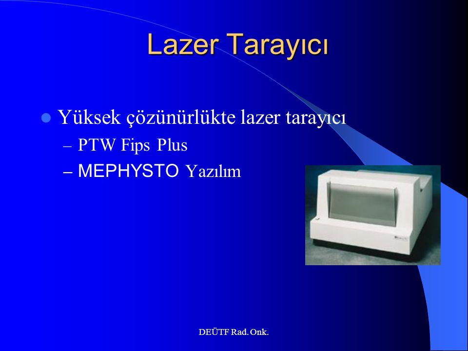 DEÜTF Rad. Onk. Lazer Tarayıcı Lazer Tarayıcı Yüksek çözünürlükte lazer tarayıcı – PTW Fips Plus – MEPHYSTO Yazılım