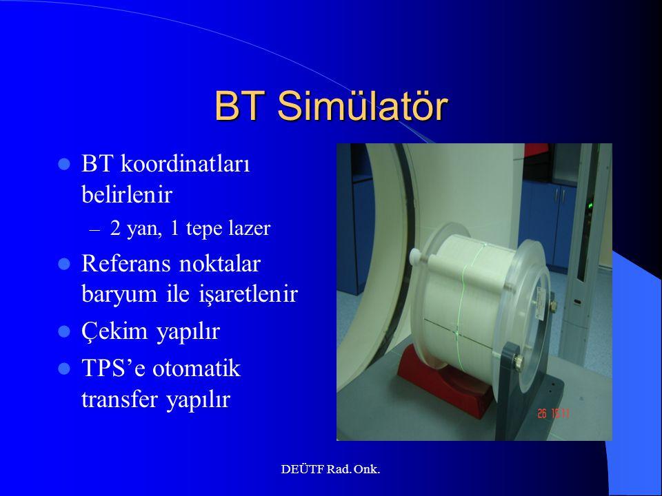 DEÜTF Rad. Onk. BT Simülatör BT koordinatları belirlenir – 2 yan, 1 tepe lazer Referans noktalar baryum ile işaretlenir Çekim yapılır TPS'e otomatik t