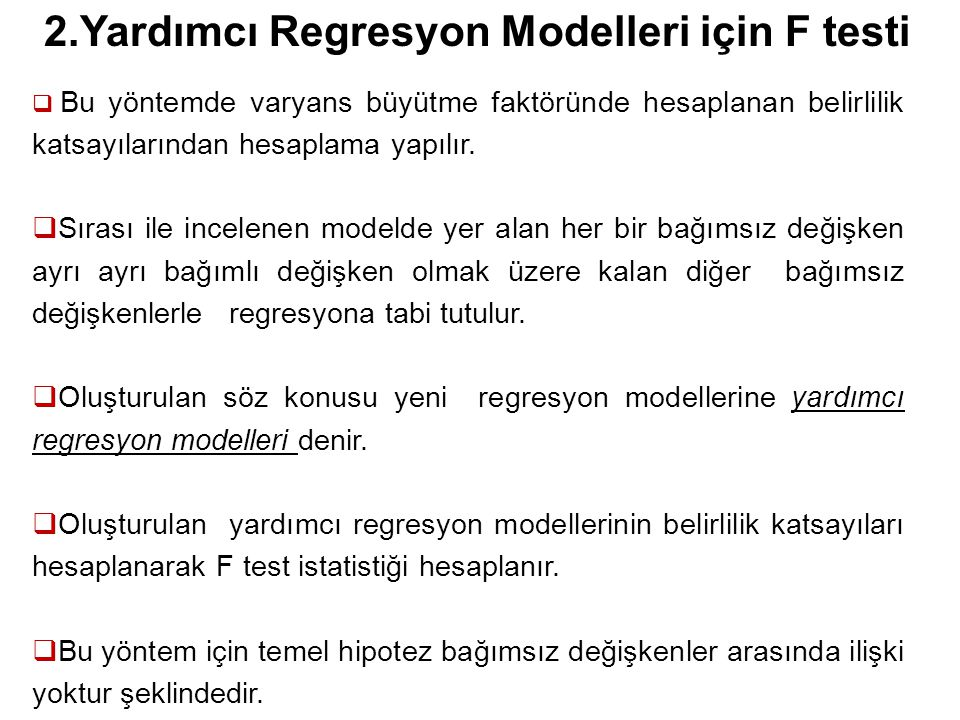 25 2.Yardımcı Regresyon Modelleri için F testi  Bu yöntemde varyans büyütme faktöründe hesaplanan belirlilik katsayılarından hesaplama yapılır.
