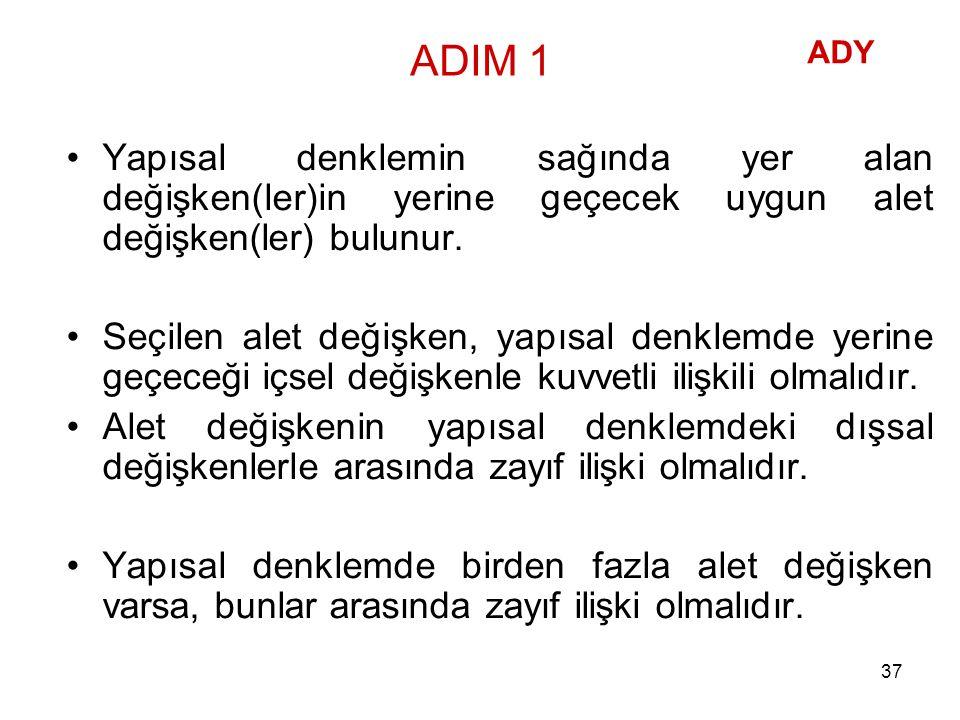 ADIM 1 Yapısal denklemin sağında yer alan değişken(ler)in yerine geçecek uygun alet değişken(ler) bulunur. Seçilen alet değişken, yapısal denklemde ye