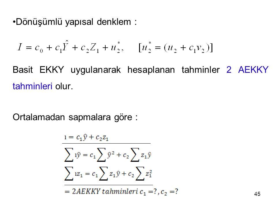 Dönüşümlü yapısal denklem : Basit EKKY uygulanarak hesaplanan tahminler 2 AEKKY tahminleri olur. Ortalamadan sapmalara göre : 45