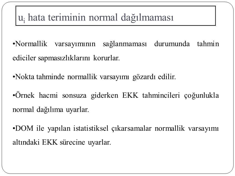 u i hata teriminin normal dağılmaması Normallik varsayımının sağlanmaması durumunda tahmin ediciler sapmasızlıklarını korurlar. Nokta tahminde normall