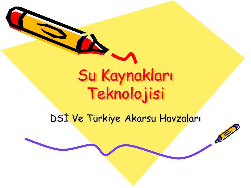 Su Kaynakları Teknolojisi DSİ Ve Türkiye Akarsu Havzaları