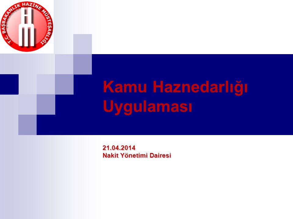 Kamu Haznedarlığı Uygulaması21.04.2014 Nakit Yönetimi Dairesi