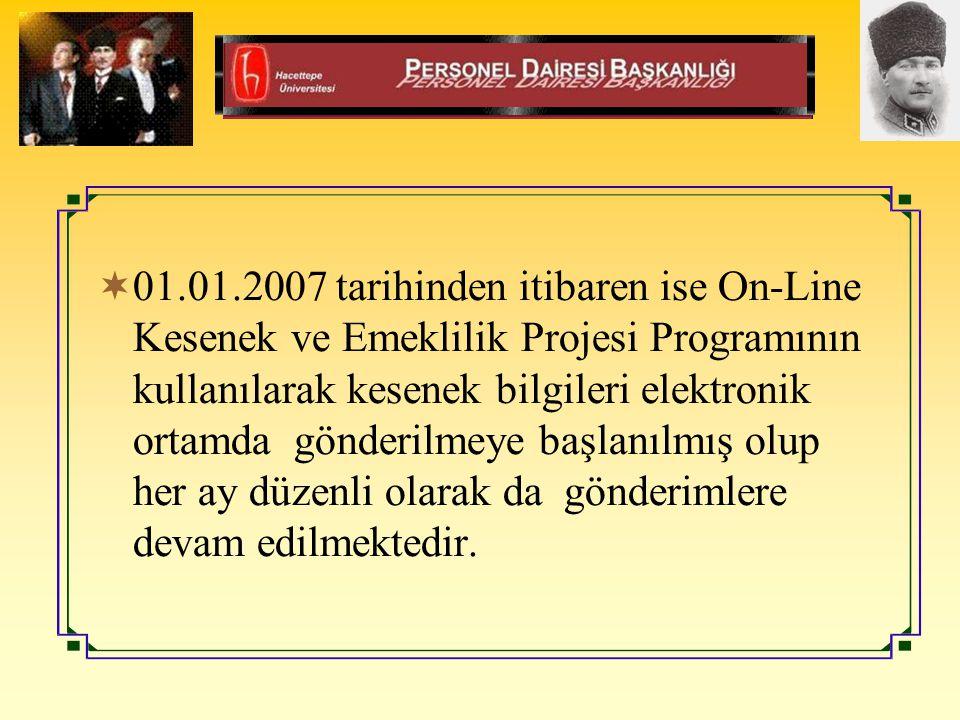  01.01.2007 tarihinden itibaren ise On-Line Kesenek ve Emeklilik Projesi Programının kullanılarak kesenek bilgileri elektronik ortamda gönderilmeye başlanılmış olup her ay düzenli olarak da gönderimlere devam edilmektedir.
