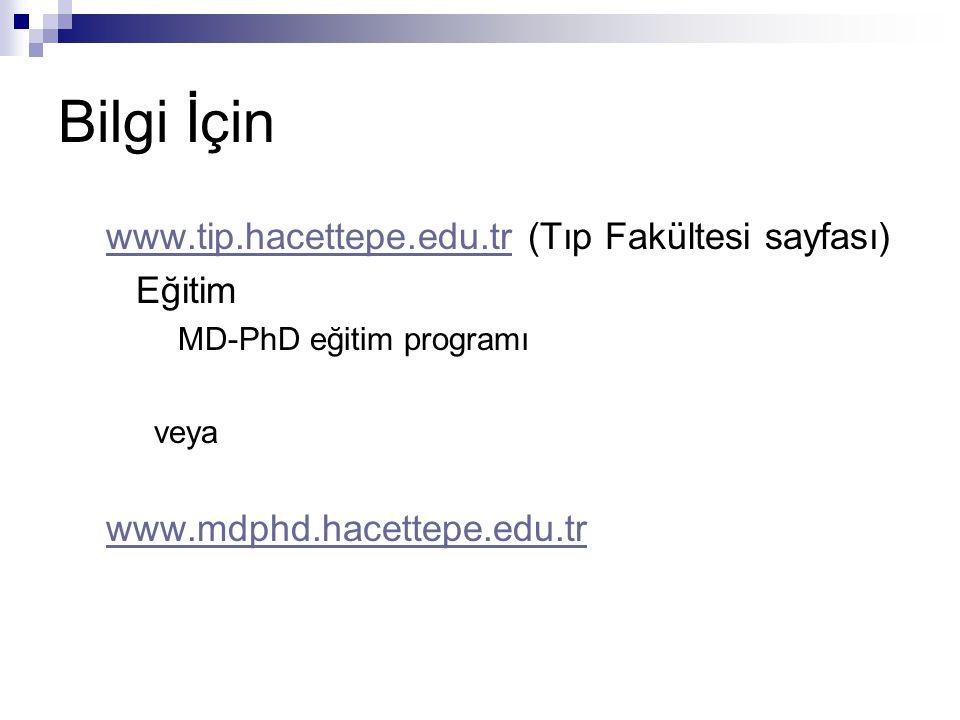 Bilgi İçin www.tip.hacettepe.edu.trwww.tip.hacettepe.edu.tr (Tıp Fakültesi sayfası) Eğitim MD-PhD eğitim programı veya www.mdphd.hacettepe.edu.tr