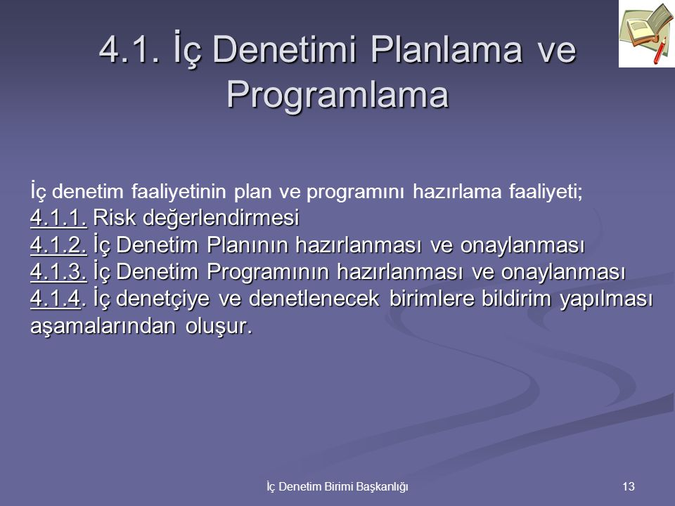 13İç Denetim Birimi Başkanlığı 4.1. İç Denetimi Planlama ve Programlama İç denetim faaliyetinin plan ve programını hazırlama faaliyeti; 4.1.1. Risk de