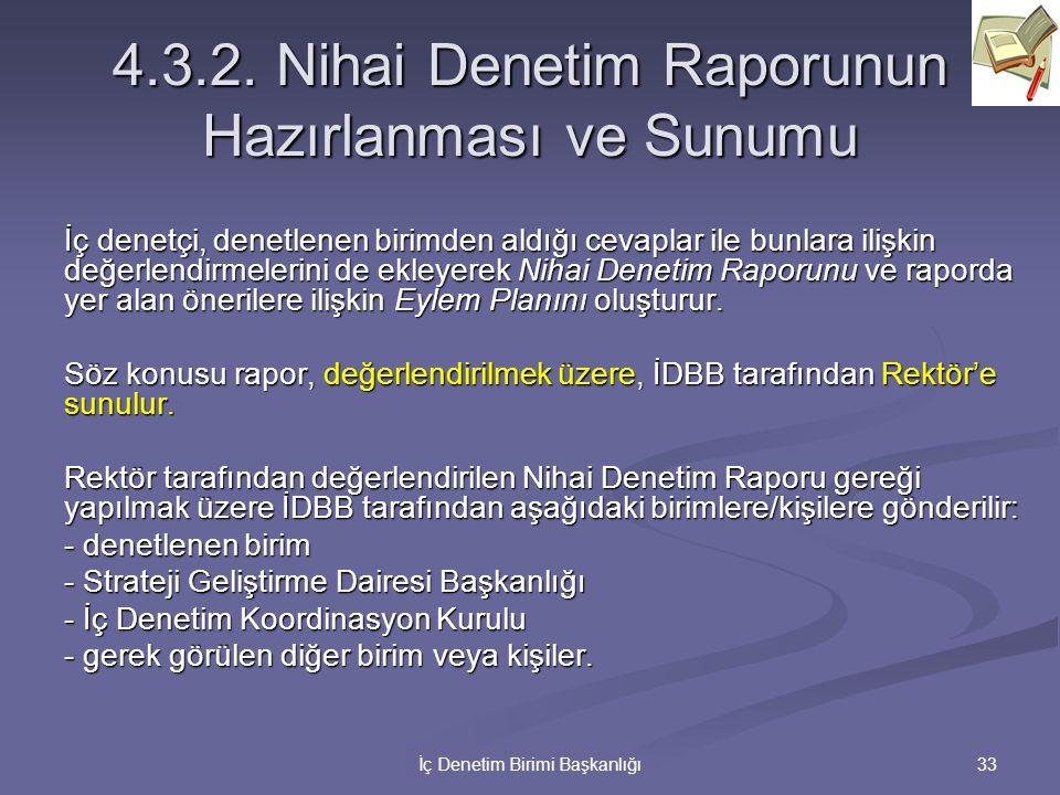 33İç Denetim Birimi Başkanlığı 4.3.2. Nihai Denetim Raporunun Hazırlanması ve Sunumu İç denetçi, denetlenen birimden aldığı cevaplar ile bunlara ilişk