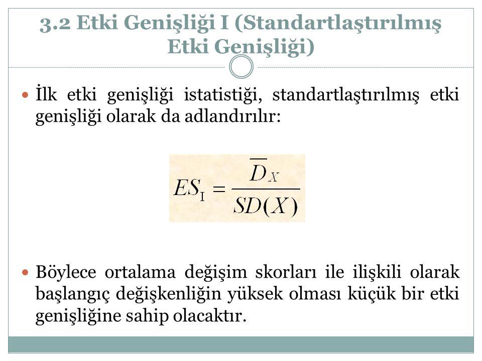 3.2 Etki Genişliği І (Standartlaştırılmış Etki Genişliği) İlk etki genişliği istatistiği, standartlaştırılmış etki genişliği olarak da adlandırılır: B