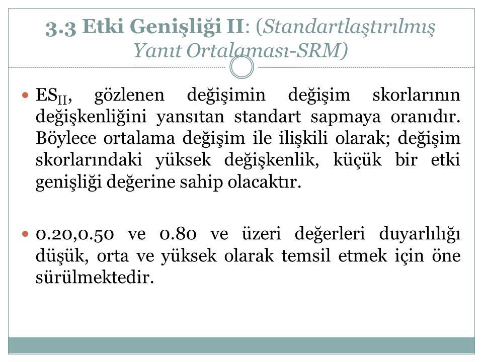 3.3 Etki Genişliği II: (Standartlaştırılmış Yanıt Ortalaması-SRM) ES II, gözlenen değişimin değişim skorlarının değişkenliğini yansıtan standart sapma