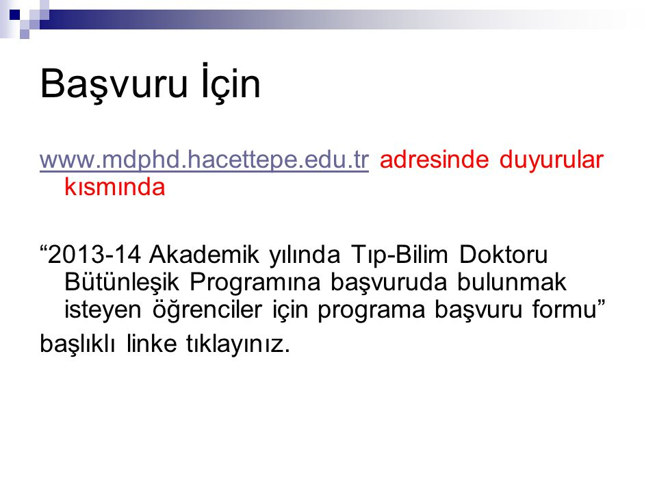 """Başvuru İçin www.mdphd.hacettepe.edu.trwww.mdphd.hacettepe.edu.tr adresinde duyurular kısmında """"2013-14 Akademik yılında Tıp-Bilim Doktoru Bütünleşik"""