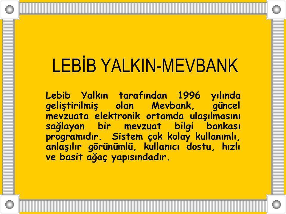 LEBİB YALKIN-MEVBANK Lebib Yalkın tarafından 1996 yılında geliştirilmiş olan Mevbank, güncel mevzuata elektronik ortamda ulaşılmasını sağlayan bir mev