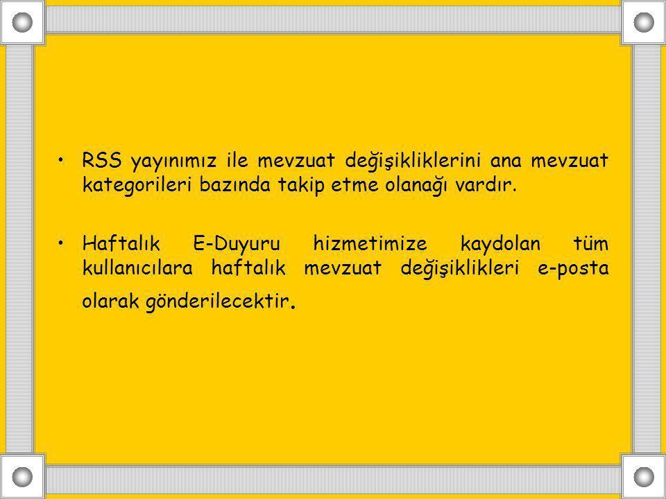 RSS yayınımız ile mevzuat değişikliklerini ana mevzuat kategorileri bazında takip etme olanağı vardır. Haftalık E-Duyuru hizmetimize kaydolan tüm kull