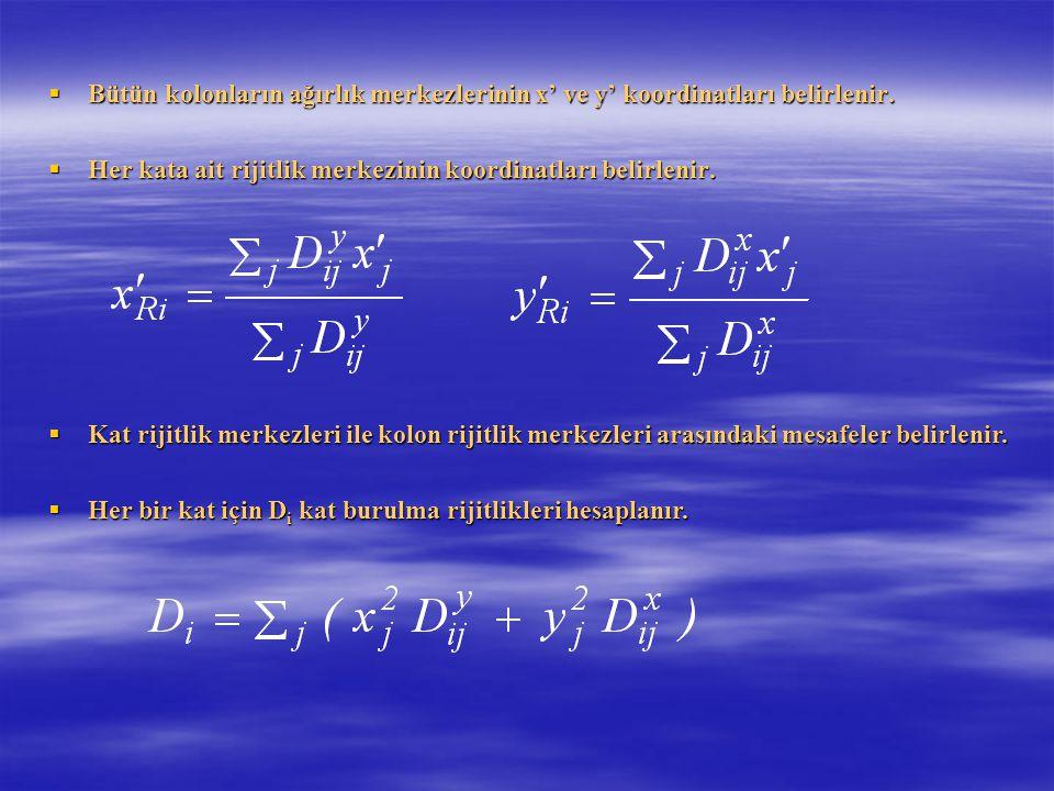  Bütün kolonların ağırlık merkezlerinin x' ve y' koordinatları belirlenir.  Her kata ait rijitlik merkezinin koordinatları belirlenir.  Kat rijitli