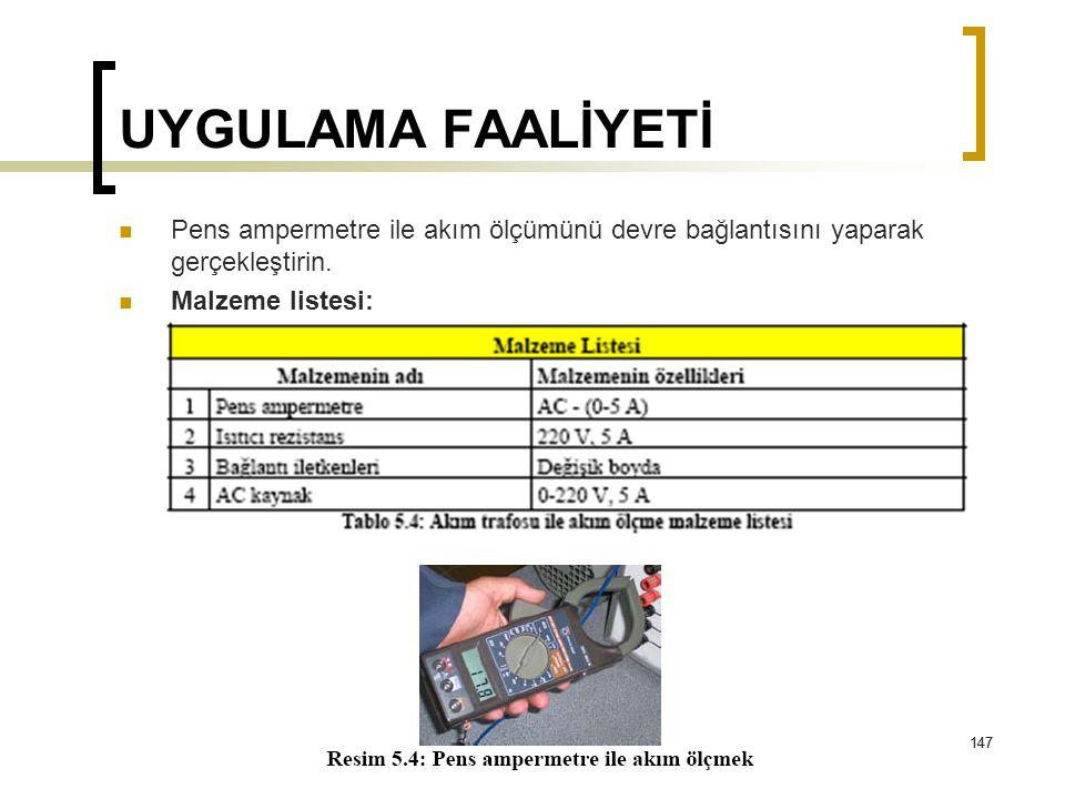 147 UYGULAMA FAALİYETİ Pens ampermetre ile akım ölçümünü devre bağlantısını yaparak gerçekleştirin. Malzeme listesi: 147