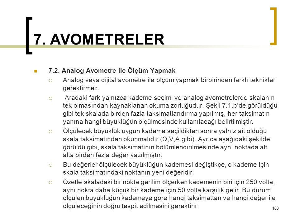 168 7. AVOMETRELER 7.2. Analog Avometre ile Ölçüm Yapmak  Analog veya dijital avometre ile ölçüm yapmak birbirinden farklı teknikler gerektirmez.  A