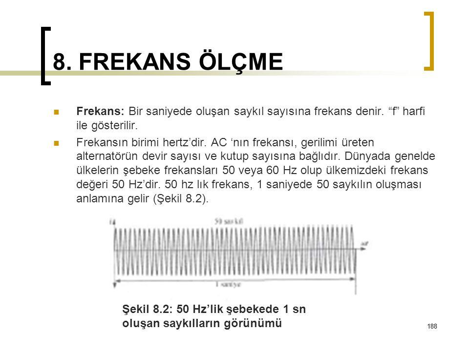 """188 8. FREKANS ÖLÇME Frekans: Bir saniyede oluşan saykıl sayısına frekans denir. """"f"""" harfi ile gösterilir. Frekansın birimi hertz'dir. AC 'nın frekans"""