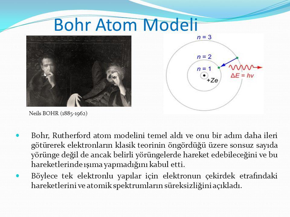 Bohr Atom Modeli Bohr, Rutherford atom modelini temel aldı ve onu bir adım daha ileri götürerek elektronların klasik teorinin öngördüğü üzere sonsuz s