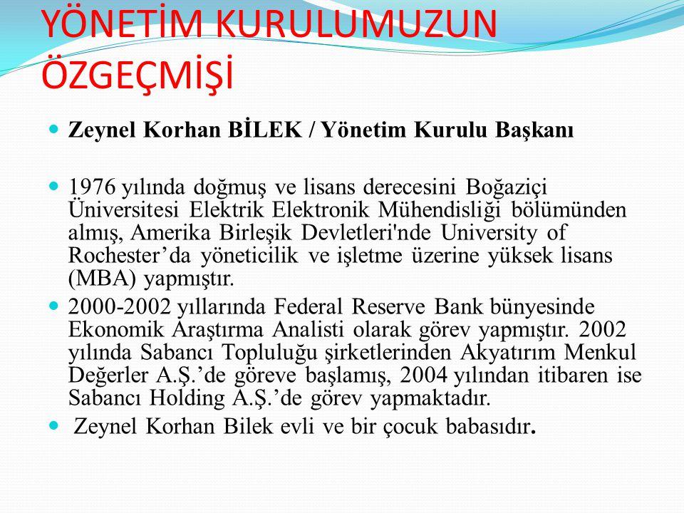YÖNETİM KURULUMUZUN ÖZGEÇMİŞİ Zeynel Korhan BİLEK / Yönetim Kurulu Başkanı 1976 yılında doğmuş ve lisans derecesini Boğaziçi Üniversitesi Elektrik Ele
