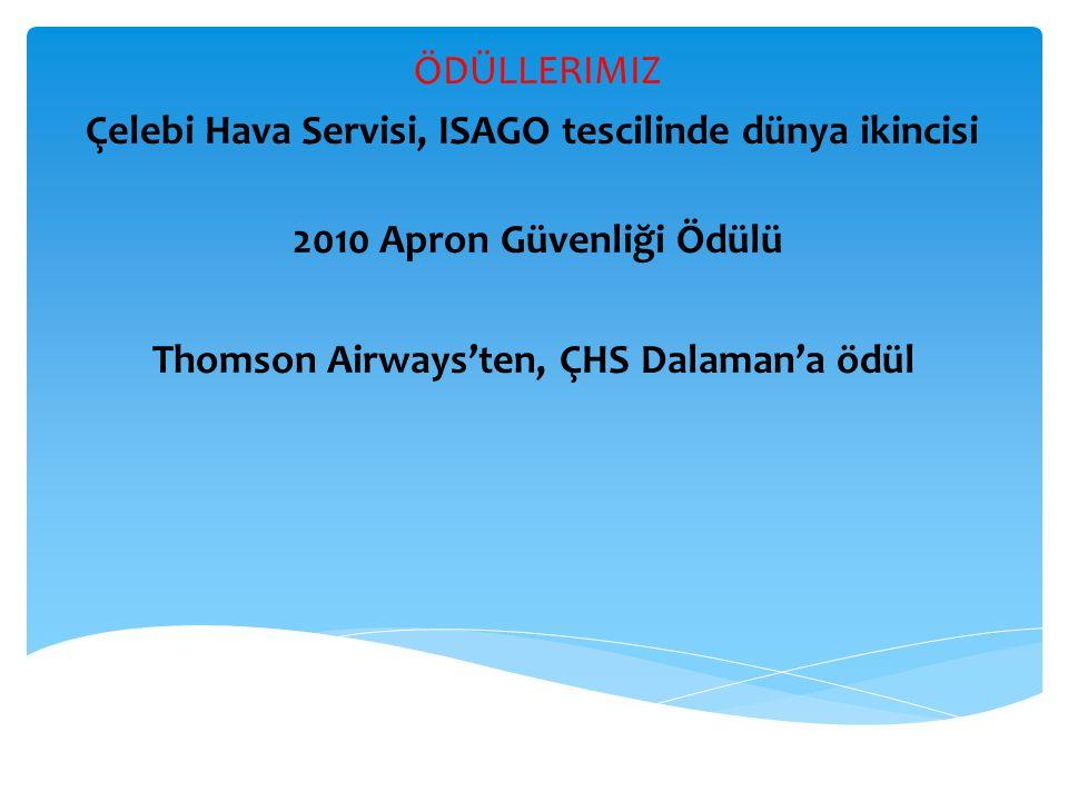 ÖDÜLLERIMIZ Çelebi Hava Servisi, ISAGO tescilinde dünya ikincisi 2010 Apron Güvenliği Ödülü Thomson Airways'ten, ÇHS Dalaman'a ödül