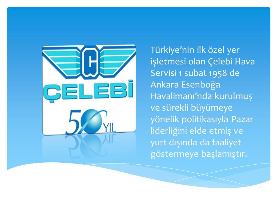 Türkiye'nin ilk özel yer işletmesi olan Çelebi Hava Servisi 1 subat 1958 de Ankara Esenboğa Havalimanı'nda kurulmuş ve sürekli büyümeye yönelik politi