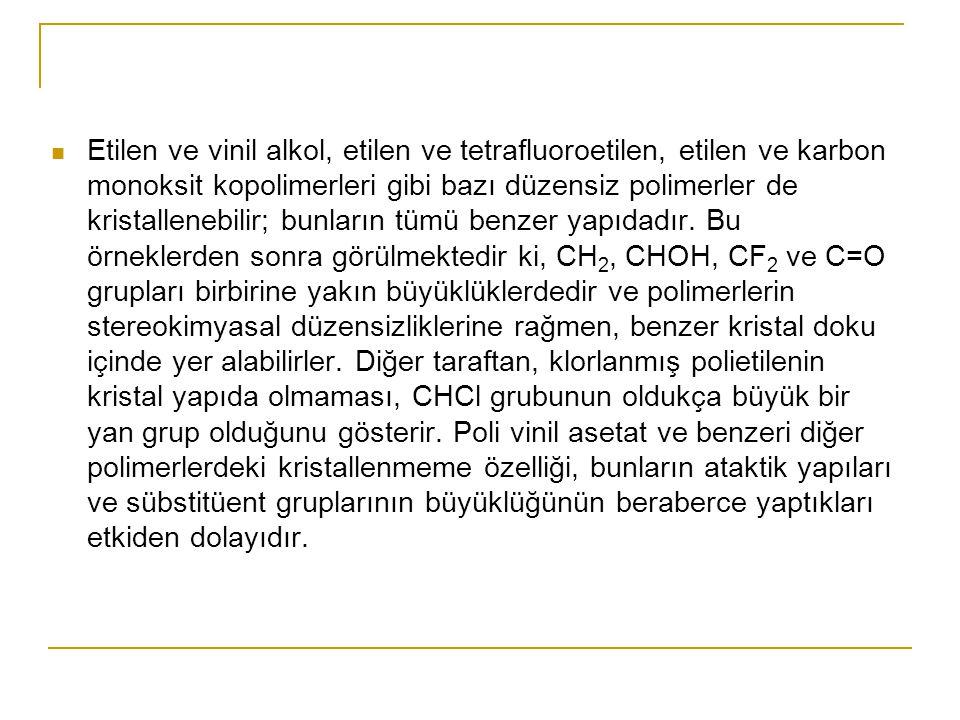 Etilen ve vinil alkol, etilen ve tetrafluoroetilen, etilen ve karbon monoksit kopolimerleri gibi bazı düzensiz polimerler de kristallenebilir; bunları