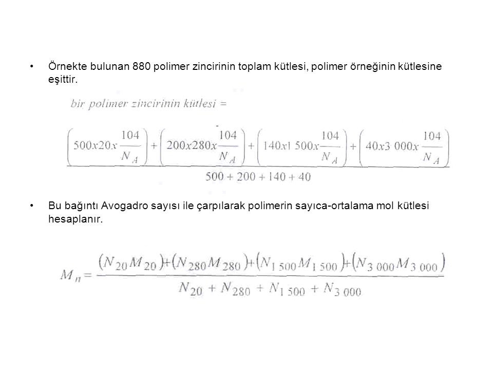Örnekte bulunan 880 polimer zincirinin toplam kütlesi, polimer örneğinin kütlesine eşittir. Bu bağıntı Avogadro sayısı ile çarpılarak polimerin sayıca