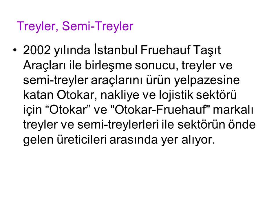 Treyler, Semi-Treyler 2002 yılında İstanbul Fruehauf Taşıt Araçları ile birleşme sonucu, treyler ve semi-treyler araçlarını ürün yelpazesine katan Otokar, nakliye ve lojistik sektörü için Otokar ve Otokar-Fruehauf markalı treyler ve semi-treylerleri ile sektörün önde gelen üreticileri arasında yer alıyor.