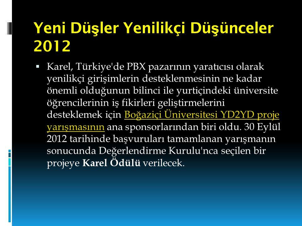 Yeni Dü ş ler Yenilikçi Dü ş ünceler 2012  Karel, Türkiye'de PBX pazarının yaratıcısı olarak yenilikçi girişimlerin desteklenmesinin ne kadar önemli