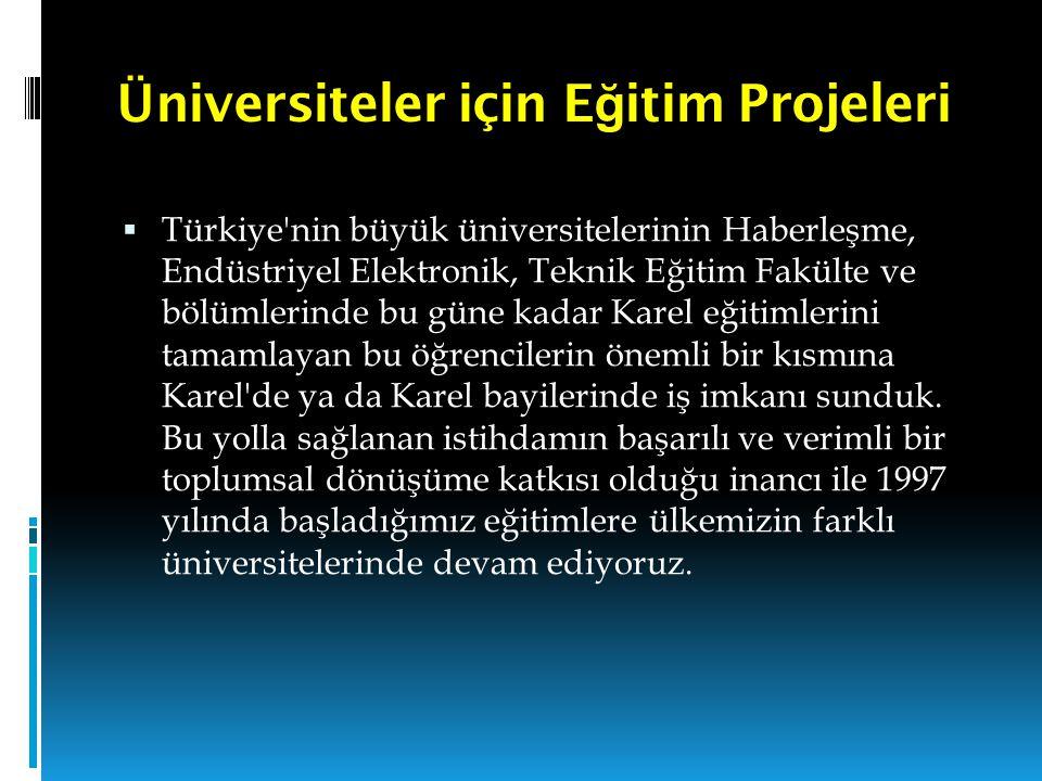 Üniversiteler için E ğ itim Projeleri  Türkiye'nin büyük üniversitelerinin Haberleşme, Endüstriyel Elektronik, Teknik Eğitim Fakülte ve bölümlerinde