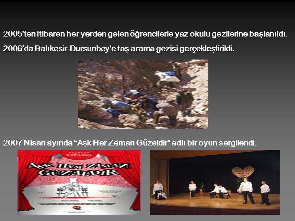 2005'ten itibaren her yerden gelen öğrencilerle yaz okulu gezilerine başlanıldı. 2006'da Balıkesir-Dursunbey'e taş arama gezisi gerçekleştirildi. 2007