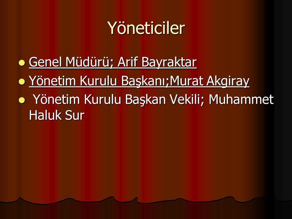 Yöneticiler Genel Müdürü; Arif Bayraktar Genel Müdürü; Arif Bayraktar Yönetim Kurulu Başkanı;Murat Akgiray Yönetim Kurulu Başkanı;Murat Akgiray Yöneti