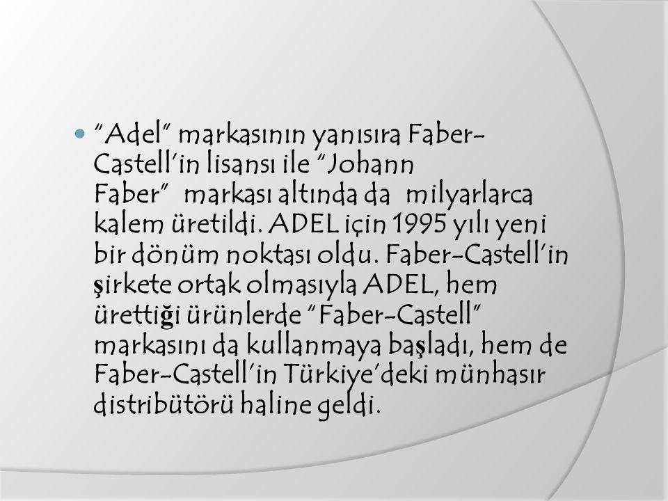 Adel markasının yanısıra Faber- Castell'in lisansı ile Johann Faber markası altında da milyarlarca kalem üretildi.