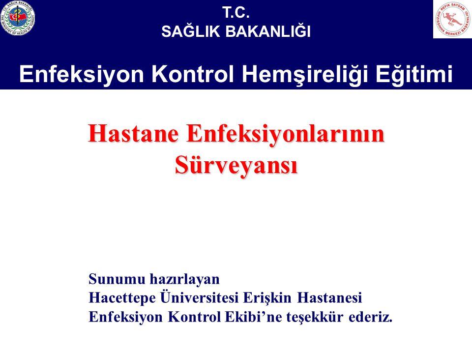 Hastane Enfeksiyonlarının Sürveyansı Sunumu hazırlayan Hacettepe Üniversitesi Erişkin Hastanesi Enfeksiyon Kontrol Ekibi'ne teşekkür ederiz. T.C. SAĞL