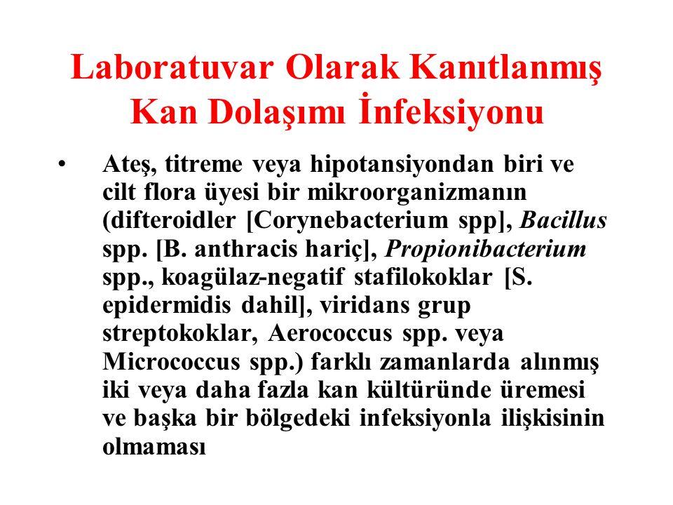 Laboratuvar Olarak Kanıtlanmış Kan Dolaşımı İnfeksiyonu Ateş, titreme veya hipotansiyondan biri ve cilt flora üyesi bir mikroorganizmanın (difteroidle