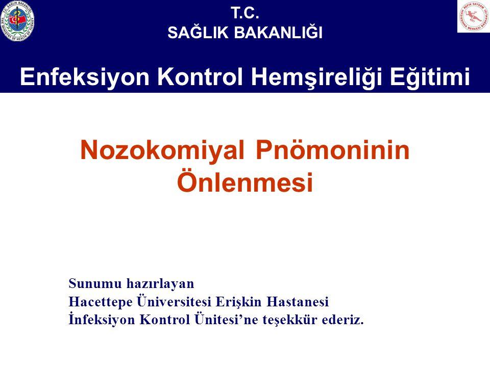 Nozokomiyal Pnömoninin Önlenmesi Sunumu hazırlayan Hacettepe Üniversitesi Erişkin Hastanesi İnfeksiyon Kontrol Ünitesi'ne teşekkür ederiz.
