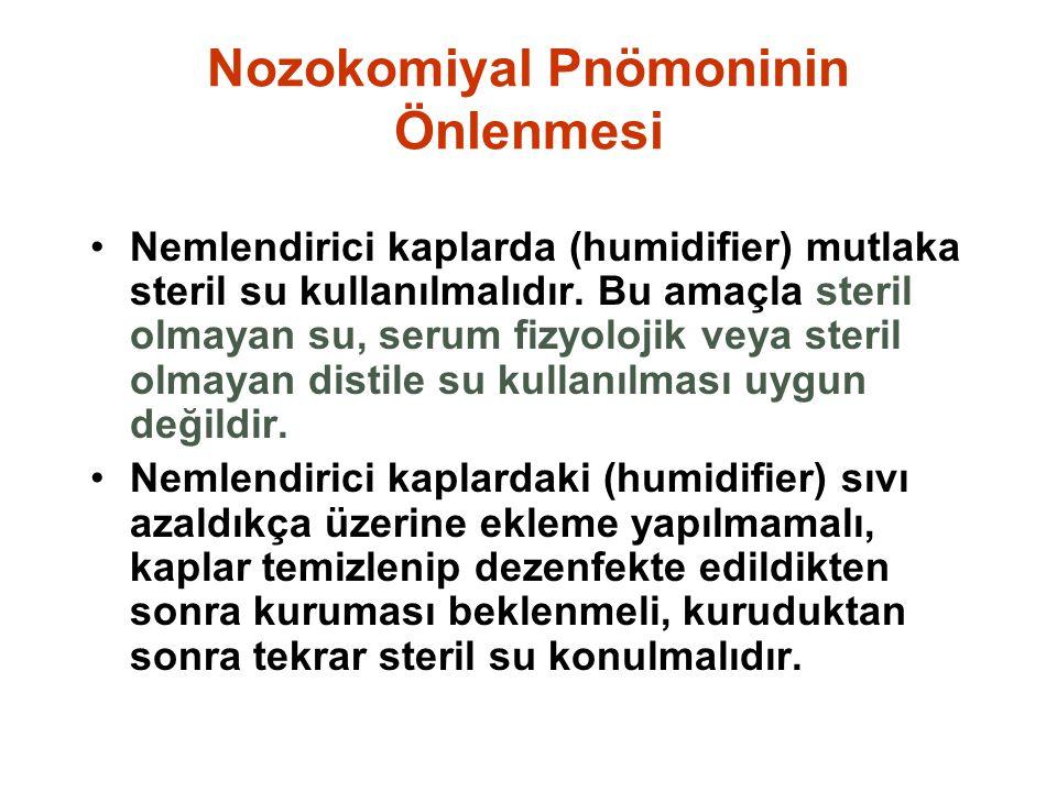 Nozokomiyal Pnömoninin Önlenmesi Nemlendirici kaplarda (humidifier) mutlaka steril su kullanılmalıdır.