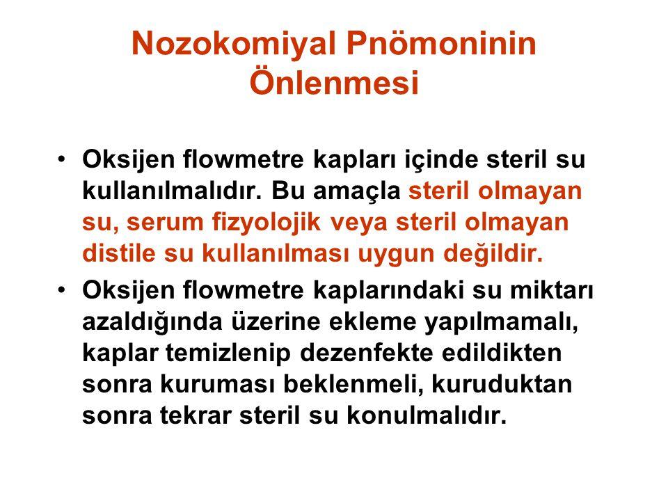 Nozokomiyal Pnömoninin Önlenmesi Oksijen flowmetre kapları içinde steril su kullanılmalıdır.