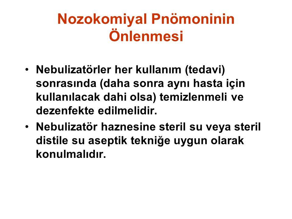 Nozokomiyal Pnömoninin Önlenmesi Nebulizatörler her kullanım (tedavi) sonrasında (daha sonra aynı hasta için kullanılacak dahi olsa) temizlenmeli ve dezenfekte edilmelidir.