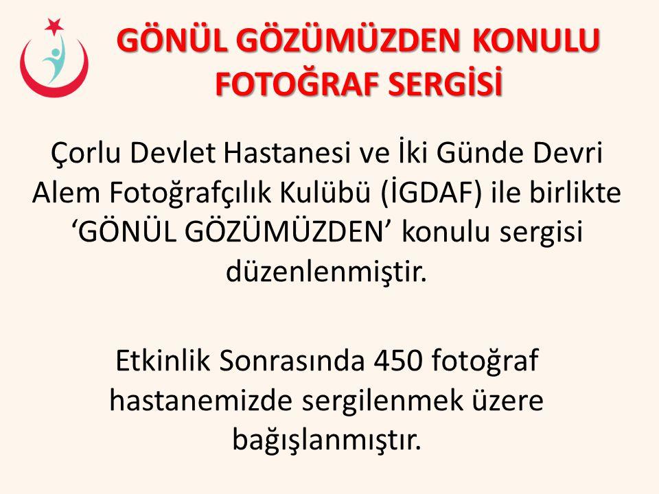 GÖNÜL GÖZÜMÜZDEN KONULU FOTOĞRAF SERGİSİ Çorlu Devlet Hastanesi ve İki Günde Devri Alem Fotoğrafçılık Kulübü (İGDAF) ile birlikte 'GÖNÜL GÖZÜMÜZDEN' k