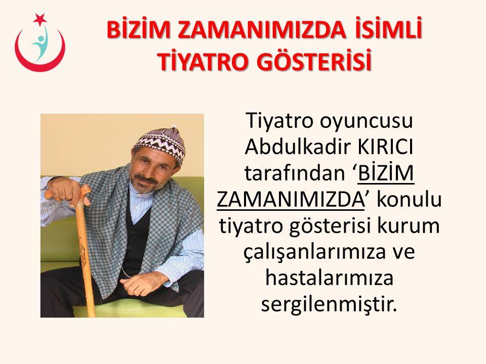 BİZİM ZAMANIMIZDA İSİMLİ TİYATRO GÖSTERİSİ Tiyatro oyuncusu Abdulkadir KIRICI tarafından 'BİZİM ZAMANIMIZDA' konulu tiyatro gösterisi kurum çalışanlar