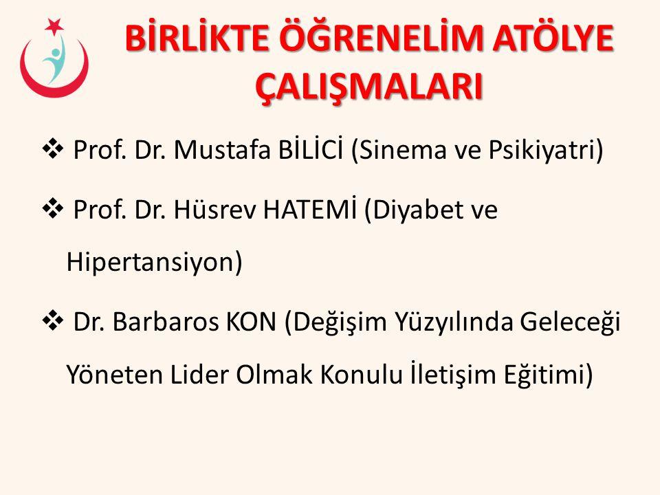 BİRLİKTE ÖĞRENELİM ATÖLYE ÇALIŞMALARI  Prof. Dr. Mustafa BİLİCİ (Sinema ve Psikiyatri)  Prof. Dr. Hüsrev HATEMİ (Diyabet ve Hipertansiyon)  Dr. Bar