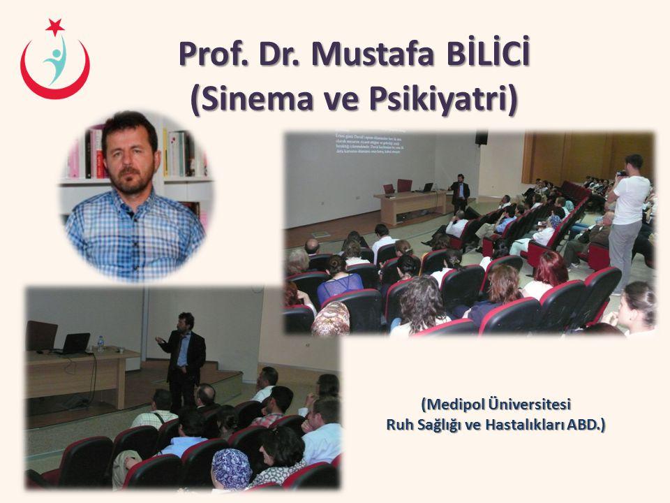 Prof. Dr. Mustafa BİLİCİ (Sinema ve Psikiyatri) (Medipol Üniversitesi Ruh Sağlığı ve Hastalıkları ABD.)