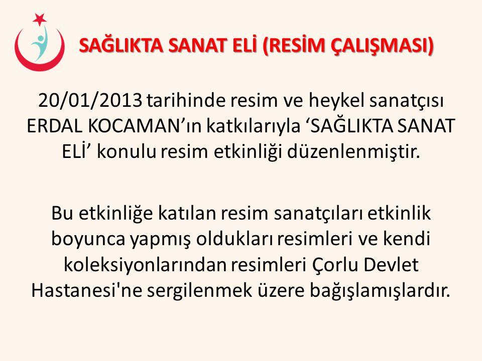 SAĞLIKTA SANAT ELİ (RESİM ÇALIŞMASI) 20/01/2013 tarihinde resim ve heykel sanatçısı ERDAL KOCAMAN'ın katkılarıyla 'SAĞLIKTA SANAT ELİ' konulu resim et